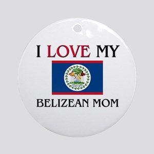 I Love My Belizean Mom Ornament (Round)