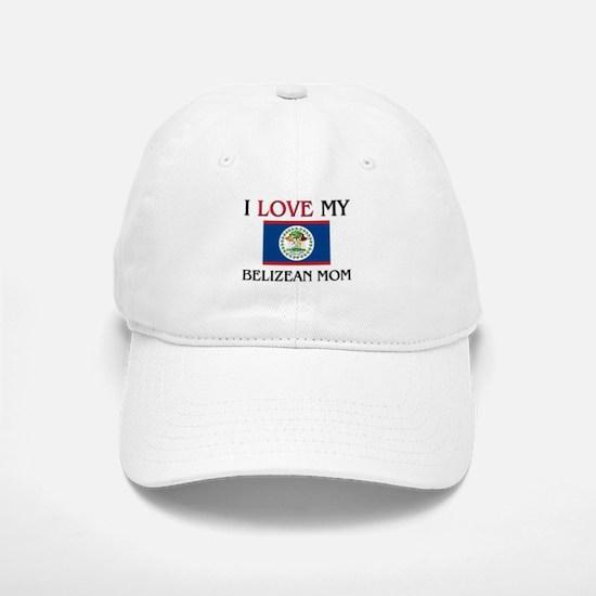 I Love My Belizean Mom Baseball Baseball Cap