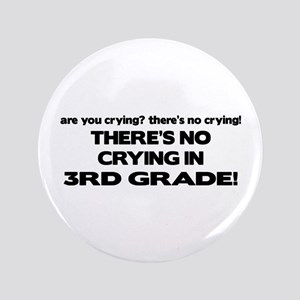 """There's No Crying 3rd Grade 3.5"""" Button"""