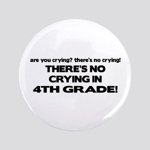 """There's No Crying 4th Grade 3.5"""" Button"""
