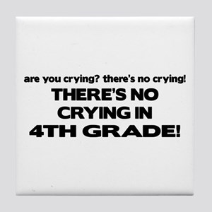 There's No Crying 4th Grade Tile Coaster