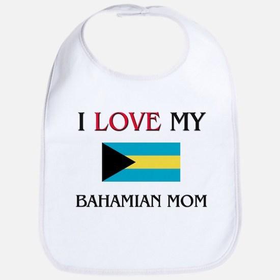 I Love My Bahamian Mom Bib