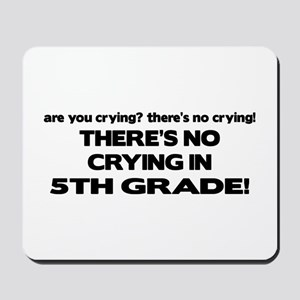 There's No Crying 5th Grade Mousepad