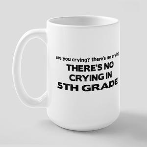 There's No Crying 5th Grade Large Mug