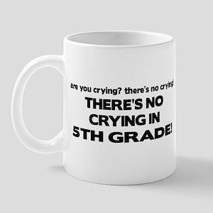 There's No Crying 5th Grade Mug