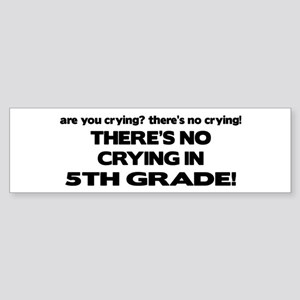 There's No Crying 5th Grade Bumper Sticker