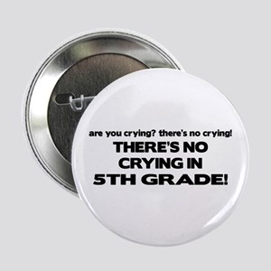 """There's No Crying 5th Grade 2.25"""" Button"""