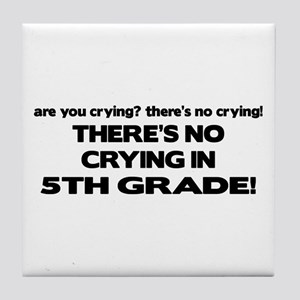 There's No Crying 5th Grade Tile Coaster