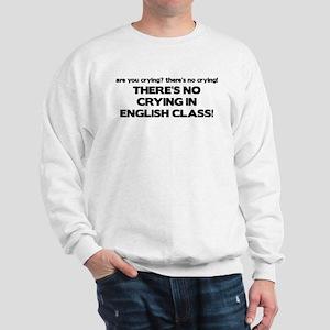 There's No Crying English Class Sweatshirt