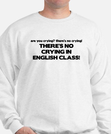 There's No Crying English Class Sweatshirt