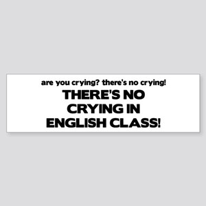 There's No Crying English Class Bumper Sticker
