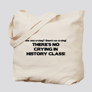 There's No Crying History Class Tote Bag