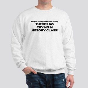 There's No Crying History Class Sweatshirt