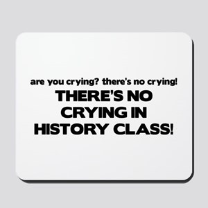 There's No Crying History Class Mousepad