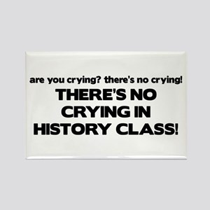 There's No Crying History Class Rectangle Magnet