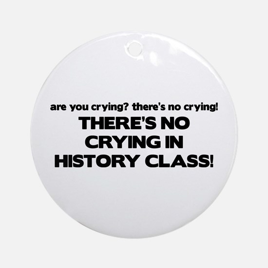There's No Crying History Class Ornament (Round)