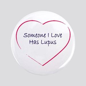"Someone I Love Has Lupus 3.5"" Button"