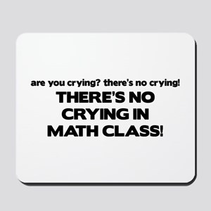 There's No Crying Math Class Mousepad
