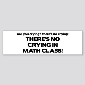 There's No Crying Math Class Bumper Sticker