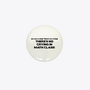 There's No Crying Math Class Mini Button