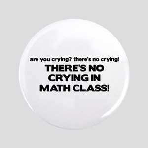 """There's No Crying Math Class 3.5"""" Button"""