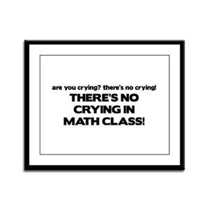 There's No Crying Math Class Framed Panel Print