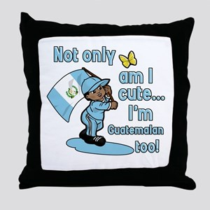 Not only am I cute I'm Guatemalan! Throw Pillow