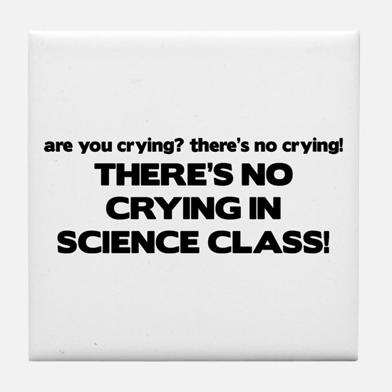 There's No Crying Science Class Tile Coaster