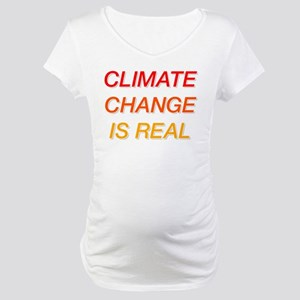 Climate Change Is Real Maternity T-Shirt