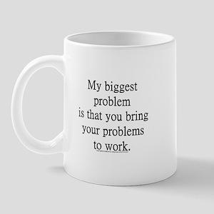 My biggest problem Mugs