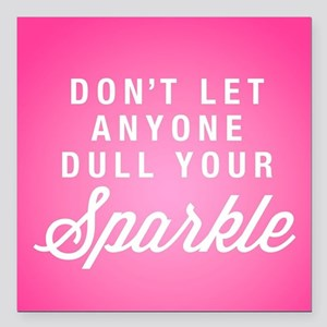 """Dull Your Sparkle Square Car Magnet 3"""" x 3"""""""