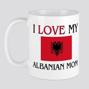 I Love My Albanian Mom Mug