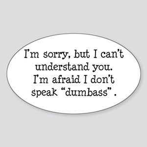 I Don't Speak Dumbass Oval Sticker