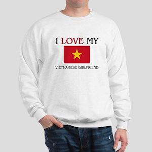 I Love My Vietnamese Girlfriend Sweatshirt