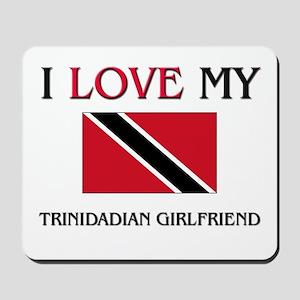 I Love My Trinidadian Girlfriend Mousepad