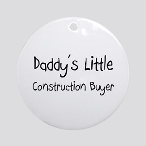 Daddy's Little Construction Buyer Ornament (Round)