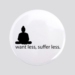 """Want less, suffer less. 3.5"""" Button (100 pack"""
