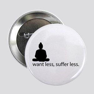"""Want less, suffer less. 2.25"""" Button"""