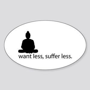 Want less, suffer less. Sticker (Oval)