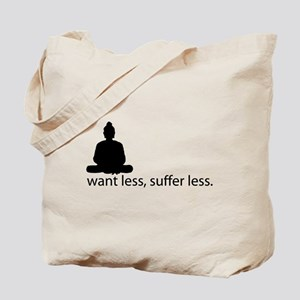 Want less, suffer less. Tote Bag