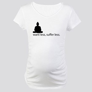 Want less, suffer less. Maternity T-Shirt