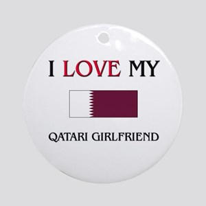 I Love My Qatari Girlfriend Ornament (Round)