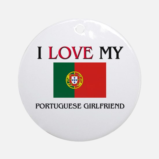I Love My Portuguese Girlfriend Ornament (Round)