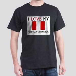 I Love My Peruvian Girlfriend Dark T-Shirt