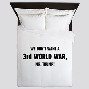 We Dont't Want A 3rd World War, Mr Queen Duvet