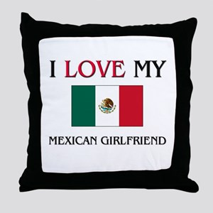 I Love My Mexican Girlfriend Throw Pillow