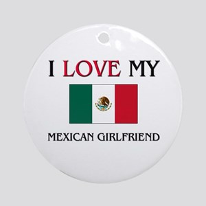 I Love My Mexican Girlfriend Ornament (Round)