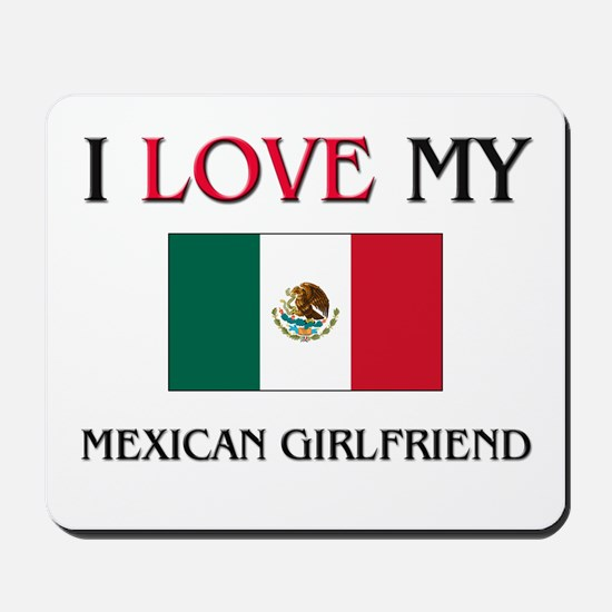I Love My Mexican Girlfriend Mousepad