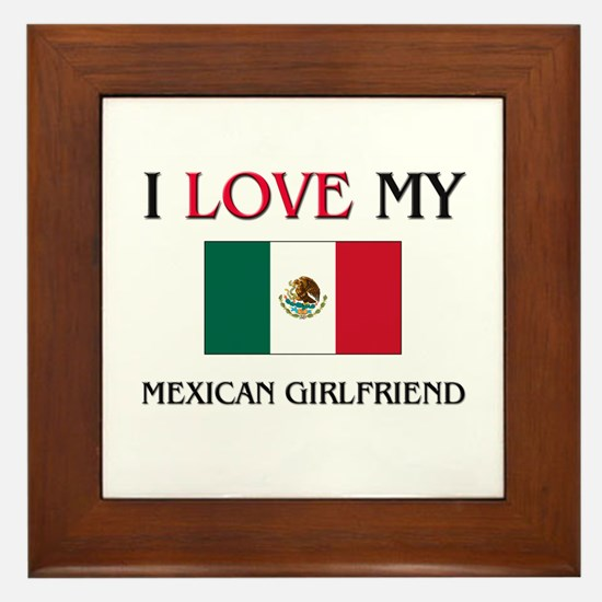 I Love My Mexican Girlfriend Framed Tile