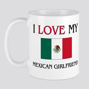 I Love My Mexican Girlfriend Mug